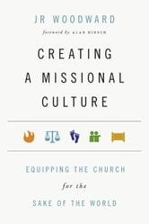 Creating a Missional Culture - Equipping the Church for the Sake of the World ebook by JR Woodward
