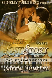 Love, Life, & Happiness: The Lost Story Part 1 - LLH: The Lost Story, #1 ebook by Sheena Binkley
