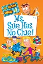 My Weirder School #9: Ms. Sue Has No Clue! ebook by Dan Gutman,Jim Paillot