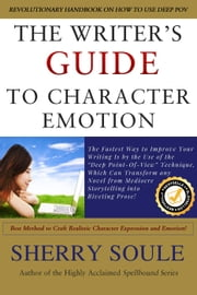 Writer's Guide to Character Emotion: Best Method to Craft Realistic Character Expression and Emotion - Fiction Writing Tools, #6 ebook by Sherry Soule