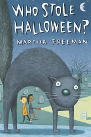 Who Stole Halloween? ebook by Martha Freeman,Eric Brace