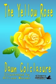 The Yellow Rose ebook by Dawn Colclasure