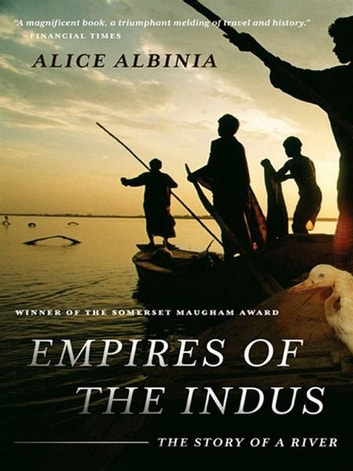 Empires of the Indus: The Story of a River ebook by Alice Albinia