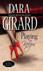 Playing for Keeps ebook by Dara Girard