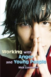 Working with Anger and Young People ebook by Nick Luxmoore