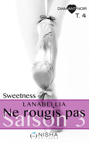 Ne rougis pas Sweetness - Saison 3 tome 4 ebook by Lanabellia
