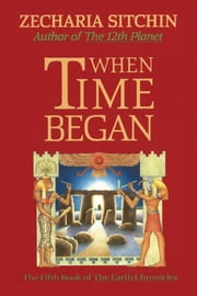 ebook When Time Began (Book V) de Zecharia Sitchin