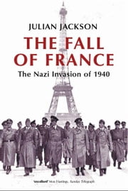 The Fall of France:The Nazi Invasion of 1940 - The Nazi Invasion of 1940 ebook by Julian Jackson