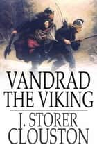 Vandrad the Viking - The Feud and the Spell ebook by J. Storer Clouston
