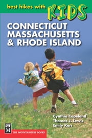 Best Hikes with Kids: Connecticut, Massachusetts, & Rhode Island ebook by Cynthia Copeland,Emily Kerr,Thomas Lewis