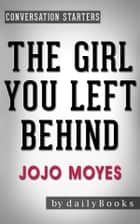 The Girl You Left Behind: A Novel by Jojo Moyes | Conversation Starters ebook by dailyBooks
