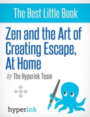 Zen and the Art of Creating Escape at Home: Tips and tricks to make life a little less difficult ebook by Paula  Y.