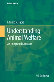 Understanding Animal Welfare - An Integrated Approach ebook by Edward N. Eadie
