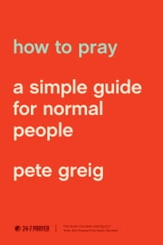 How to Pray - A Simple Guide for Normal People ebook by Pete Greig