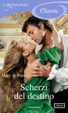 Scherzi del destino (I Romanzi Classic) ebook by Mary Jo Putney, Antonio Bellomi