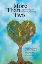 More Than Two - A Practical Guide to Ethical Polyamory ebook by Franklin Veaux, Eve Rickert, Janet Hardy,...