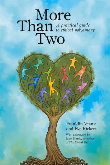 More Than Two - A Practical Guide to Ethical Polyamory ebook by Franklin Veaux,Janet Hardy,Tatiana Gill