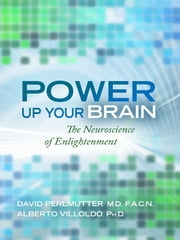 Power Up Your Brain: The Neuroscience of Enlightenment ebook by David Perlmutter
