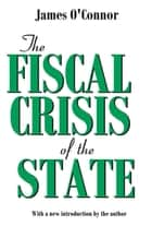 The Fiscal Crisis of the State ebook by James O'Connor