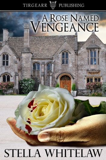 A Rose Named Vengeance ebook by Stella Whitelaw