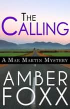 The Calling - Mae Martin Mysteries, #1 ebook by Amber Foxx