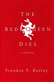 The Red Queen Dies - A Mystery ebook by Frankie Y. Bailey