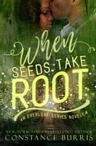 When Seeds Take Root - An Everleaf Series Novella ebook by Constance Burris