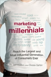 Marketing to Millennials - Reach the Largest and Most Influential Generation of Consumers Ever ebook by Jeff Fromm,Christie Garton