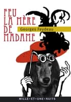 Feu la mère de Madame ebook by Georges Feydeau