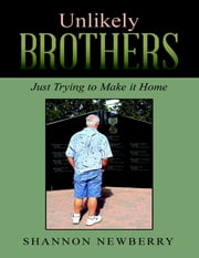 Unlikely Brothers: Just Trying to Make It Home ebook by Shannon Newberry