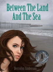 Between The Land And The Sea ebook by Derrolyn Anderson