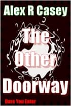 The Other Doorway ebook by Alex R Casey