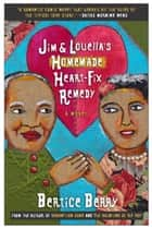 Jim and Louella's Homemade Heart-Fix Remedy ebook by Bertice Berry