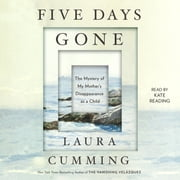 Five Days Gone - The Mystery of My Mother's Disappearance as a Child audiobook by Laura Cumming