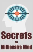 Secrets to Millionaire Mind ebook by John Hawkins