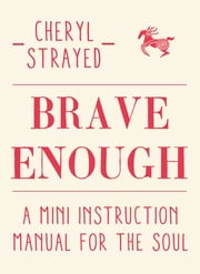 Brave Enough - A Mini Instruction Manual for the Soul ebook by Cheryl Strayed