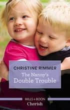The Nanny's Double Trouble ebook by Christine Rimmer