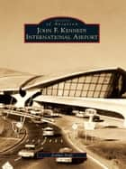 John F. Kennedy International Airport ebook by Joshua Stoff