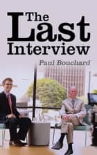 The Last Interview ebook by Paul Bouchard