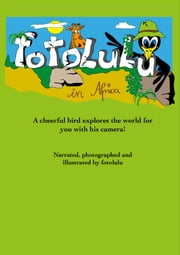 fotolulu in Afrika - A cheerful bird explores the world for you with his camera! ebook by fotolulu Ranger