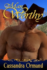 A Man Worthy - Australian Alpha Male Contemporary Romance ebook by Cassandra Ormand