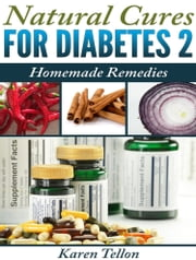 Natural Cures For Type 2 Diabetes - Homemade Remedies ebook by Karen Tellon