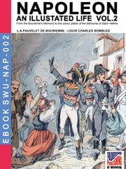 Napoleon - An illustrated life Vol. 2 ebook by Louis Antoine Fauvelet de Bourrienne,Louis Charles Bombled