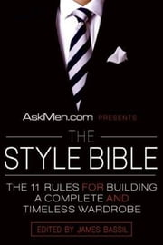 AskMen.com Presents The Style Bible - The 11 Rules for Building a Complete and Timeless Wardrobe ebook by James Bassil