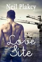 Love on Site ebook by Neil Plakcy
