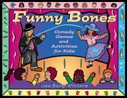 Funny Bones - Comedy Games and Activities for Kids ebook by Lisa Bany-Winters