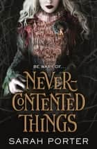 Never-Contented Things eBook by Sarah Porter