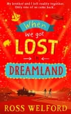 When We Got Lost in Dreamland ebook by Ross Welford