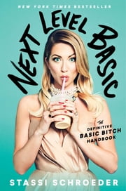 Next Level Basic - The Definitive Basic Bitch Handbook ebook by Stassi Schroeder