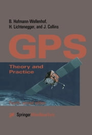 Global Positioning System - Theory and Practice ebook by Bernhard Hofmann-Wellenhof,Herbert Lichtenegger,James Collins
